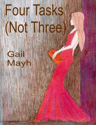 Four Tasks (Not Three)  by  Gail Mayh