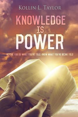 Knowledge Is Power  by  Kollin L. Taylor