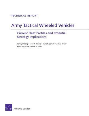 Army Tactical Wheeled Vehicles: Current Fleet Profiles and Potential Strategy Implications  by  Carolyn Wong