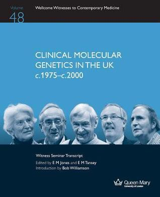 Clinical Molecular Genetics in the UK C.1975-C.2000 E M Jones