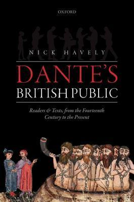 Dantes British Public: Readers and Texts, from the Fourteenth Century to the Present Nicholas Havely