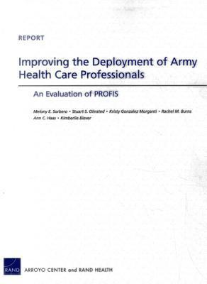 Improving the Deployment of Army Health Care Professionals: An Evaluation of Profis  by  Melony E. Sorbero
