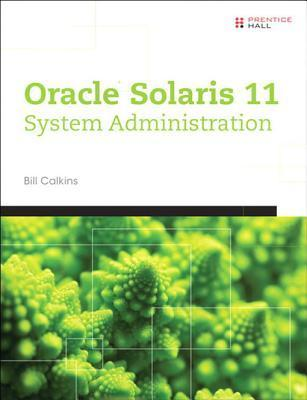 Oracle(r) Solaris 11 System Administration Bill Calkins