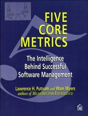 Five Core Metrics: The Intelligence Behind Successful Software Management  by  Lawrence H Putnam