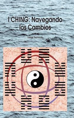 I Ching: Riding the Changes Daniel Claudio Bernardo