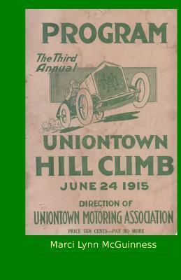 Uniontown Hill Climb Program 1915: Third Annual Summit Mountain Hill Climb  by  Marci Lynn McGuinness