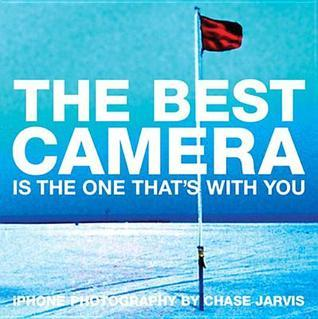 The Best Camera Is the One Thats with You: iPhone Photography  by  Chase Jarvis by Chase Jarvis