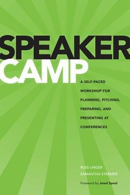 Speaker Camp: A Self-Paced Workshop for Planning, Pitching, Preparing, and Presenting at Conferences  by  Russ Unger