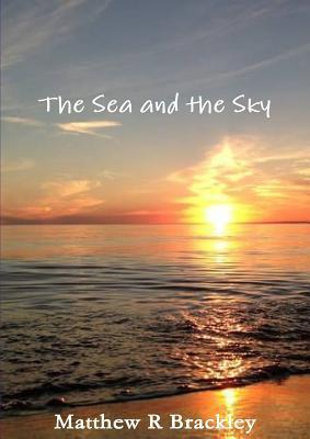 The Sea and the Sky  by  Matthew R Brackley