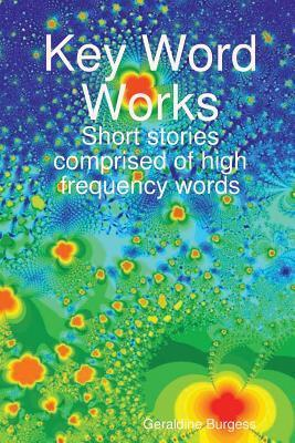 Key Word Works  by  Geraldine Burgess
