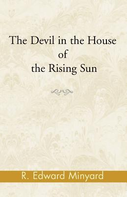 The Devil in the House of the Rising Sun R. Edward Minyard