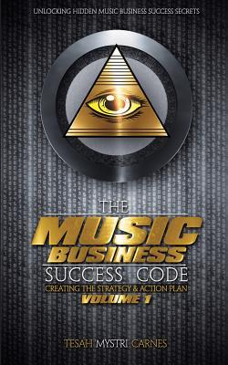 The Music Business Success Code: Creating the Strategy & Action Plan Tesah Carnes