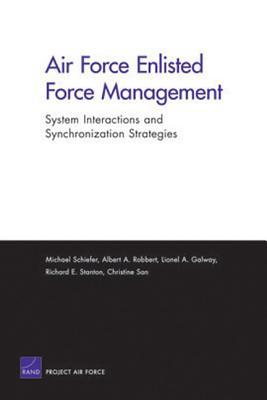 Air Force Enlisted Force Management: System Interactions and Synchronization Strategies  by  Michael Schiefer