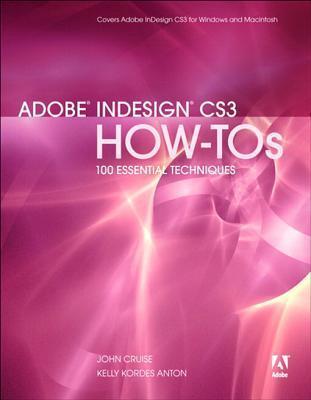Adobe Indesign Cs3 How-Tos: 100 Essential Techniques John Cruise