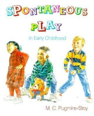 Spontaneous Play In Early Childhood M. C. Pugmire-Stoy