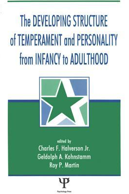 The Developing Structure of Temperament and Personality from Infancy to Adulthood Charles F. Halverson Jr.