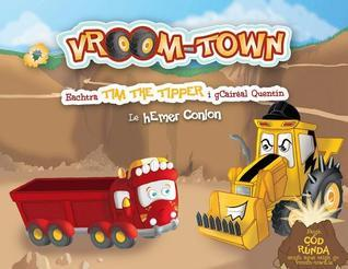Vroom-Town: Eachtra Tim the Tipper I Gcaireal Quentin Emer Conlon