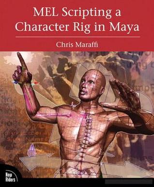 Mel Scripting a Character Rig in Maya, Adobe Reader  by  Chris Maraffi