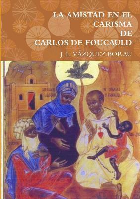 La Amistad En El Carisma de Carlos de Foucauld  by  J L Vazquez Borau