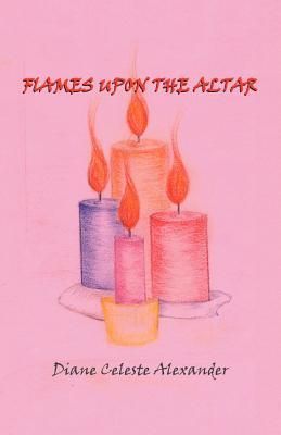 Flames Upon the Altar  by  Diane Celeste Alexander