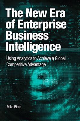 The New Era of Enterprise Business Intelligence: Using Analytics to Achieve a Global Competitive Advantage Mike Biere