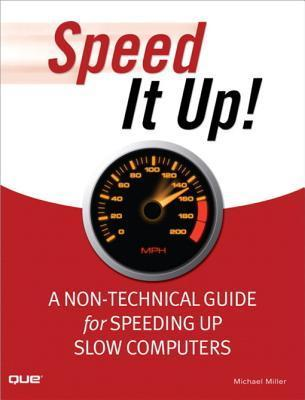 Speed It Up! a Non-Technical Guide for Speeding Up Slow Computers Michael Miller