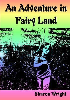 An Adventure in Fariy Land Sharon Wright