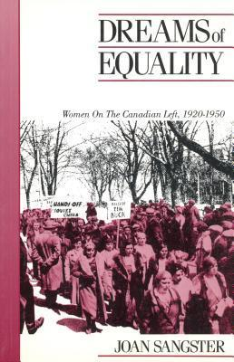 Dreams of Equality: Women on the Canadian Left, 1920-1950 (Canadian Social History Series)  by  Joan Sangster