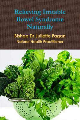 Relieving Irritable Bowel Syndrome Naturally Bishop Dr Juliette D Fagan