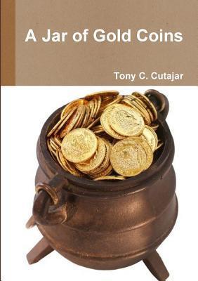 A Jar of Gold Coins  by  Tony C Cutajar