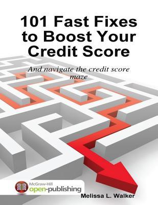 101 Fast Fixes to Boost Your Credit Score: And Navigate the Credit Score Maze Melissa L. Walker