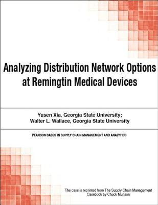 Analyzing Distribution Network Options at Remingtin Medical Devices  by  Chuck Munson