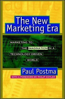 The New Marketing Era: Marketing to the Imagination in a Technology Driven World Paul Postma