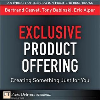 Exclusive Product Offering: Creating Something Just for You Bertrand Cesvet