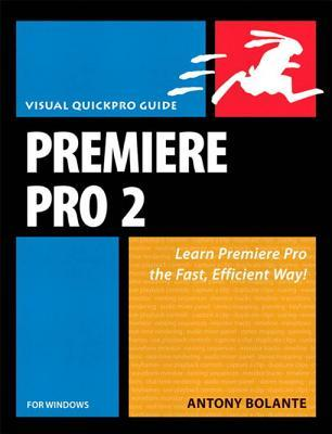 Premiere Pro 2 for Windows: Visual Quickpro Guide, Adobe Reader  by  Antony Bolante