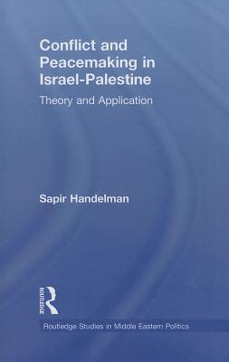 Conflict and Peacemaking in Israel-Palestine: Theory and Application  by  Sapir Handelman