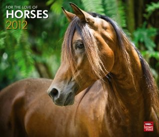 Horses, For The Love Of 2012 Deluxe Wall Calendar  by  NOT A BOOK