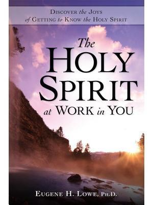The Holy Spirit At Work In You  by  Eugene H. Lowe