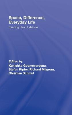 Space, Difference, Everyday Life: Reading Henri Lefebvre Goonewardena T.