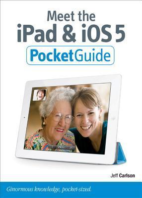 Meet the iPad and IOS 5  by  Jeff Carlson