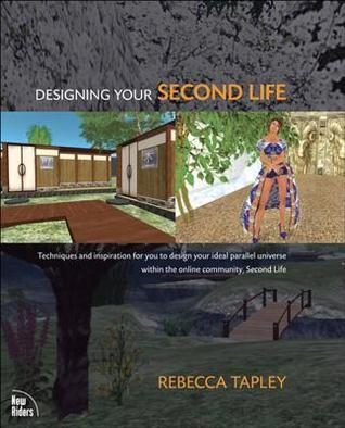 Designing Your Second Life, Adobe Reader  by  Rebecca Tapley