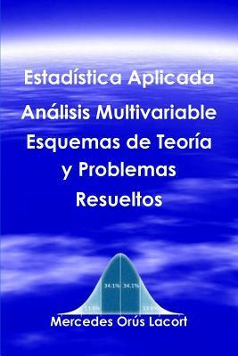 Estadistica Aplicada Analisis Multivariable - Esquemas de Teoria y Problemas Resueltos  by  Mercedes Orus Lacort