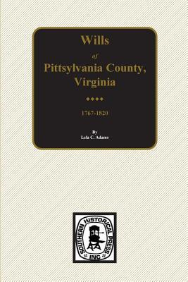 Abstracts Of Pittsylvania County, Virginia, Wills, 1767 1820  by  Lelac Adams