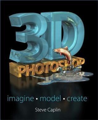 3D Photoshop: Imagine. Model. Create.  by  Steve Caplin