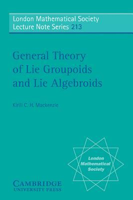 General Theory of Lie Groupoids and Lie Algebroids Kirill C.H. Mackenzie