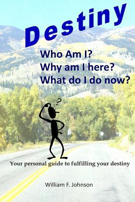 Destiny: Realizing Your God Given Purpose  by  Rev William F Johnson