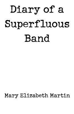 Diary of a Superfluous Band  by  Mary Elizabeth Martin