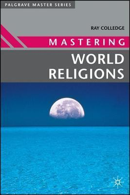 Mastering World Religions (Palgrave Master S) (Palgrave Master Series) Ray Colledge