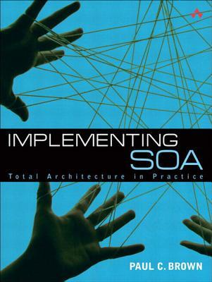 Implementing Soa: Total Architecture in Practice  by  Paul C Brown