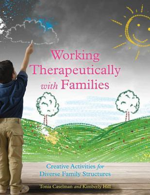 Working Therapeutically with Families: Creative Activities for Diverse Family Structures  by  Kimberly Hill
